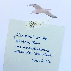 """""""Die Kunst ist die stärkste Form von Individualismus, welche die Welt kennt"""". Oscar Wilde. (KUNSTschön, Zitate zur Kunst)"""