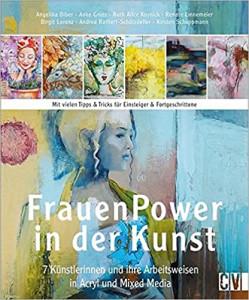 FrauenPower in der Kunst, 7 Künstlerinnen und ihrer Arbeitsweise in Acryl und Mixed MediaCover